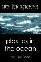 Cover for 'Up to Speed on: Plastics In The Ocean'