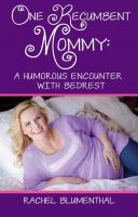 Cover for 'One Recumbent Mommy:  A Humorous Encounter with Bedrest'