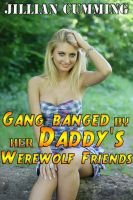 Cover for 'Gang Banged by Her Daddy's Werewolf Friends (Taboo Supernatural Group Sex Erotica)'