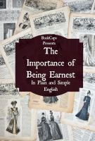 Cover for 'The Importance of Being Earnest In Plain and Simple English (Includes Study Guide, Complete Unabridged Book, Historical Context, Biography and Character Index)(Annotated)'