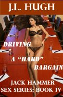 "Cover for 'Driving a ""Hard"" Bargain - Jack Hammer Sex Series:  Book 4'"