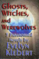 Cover for 'Ghost, Witches, and Werewolves: 3 Paranormal Novels (Boxed Set)'
