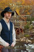 Cover for 'The Bewitching of Amoretta Ipswich'