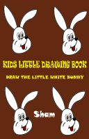 Cover for 'Kids Little Drawing Book : Draw The Little White Bunny'