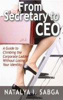 Cover for 'From Secretary to C.E.O. : A Guide to Climbing the Corporate Ladder Without Losing Your Identity'