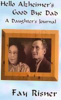 Cover for 'Hello Alzheimer's Good Bye Dad-A Daughter's Journal'
