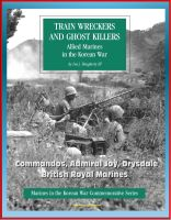Cover for 'Marines in the Korean War Commemorative Series: Train Wreckers and Ghost Killers - Allied Marines in the Korean War, Commandos, Admiral Joy, Drysdale, British Royal Marines'