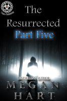 Megan Hart - The Resurrected -- Part Five