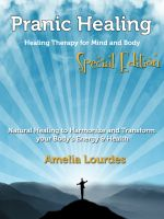 Cover for 'Pranic Healing: Healing Therapy for Mind and Body – Special Edition Natural Healing to Harmonize and Transform your Body's Energy & Health'