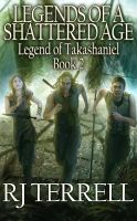 R. J. Terrell - Legends Of A Shattered Age (Legend of Takashaniel: Book 2)