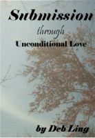 Cover for 'Submission Through Unconditional Love'