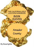 Desertphile - The California Gold Location Handbook, Book Eleven: Amador County