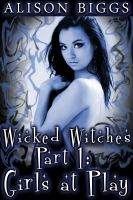 Cover for 'Wicked Witches Part 1: Girls at Play (Erotic Tentacle Sex)'