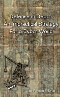 Cover for 'Defense in Depth: An Impractical Strategy for a Cyber-World'
