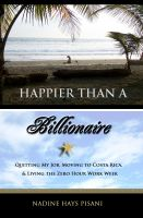 Cover for 'Happier Than A Billionaire: Quitting My Job, Moving to Costa Rica, & Living the Zero Hour Work Week'