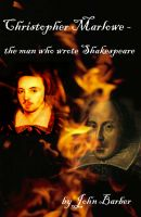 Cover for 'Christopher Marlowe - the man who wrote Shakespeare'