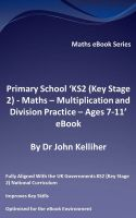 Cover for 'Primary School 'KS2 (Key Stage 2) - Maths – Multiplication and Division Practice - Ages 7-11' eBook'
