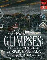 Cover for 'Glimpses: The Best Short Stories of Rick Hautala'