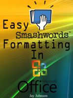 Cover for 'Easy Smashwords Formatting In Microsoft Office'