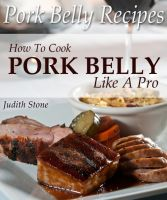 Cover for 'Pork Belly Recipes - How To Cook Pork Belly Like A Pro'