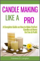 Cover for 'Candle Making Like A Pro: A Complete Guide on How to Make Perfect Candles at Home for Fun & Profit'