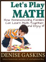 Cover for 'Let's Play Math: How Homeschooling Families Can Learn Math Together, and Enjoy It!'