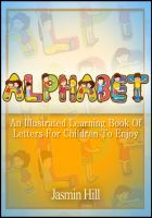Cover for 'Alphabet: An Illustrated Learning Book Of Letters For Children To Enjoy'