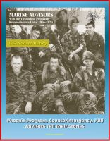 Cover for 'U.S. Marines History: Marine Advisors with the Vietnamese Provincial Reconnaissance Units, 1966-1970 - Phoenix Program, Counterinsurgency, PRU, Advisors Tell Their Stories'