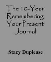 Cover for 'The 10-Year Remembering Your Present Journal'