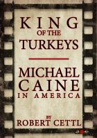 Cover for 'King of the Turkeys: Michael Caine in America'