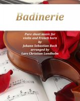 Cover for 'Badinerie Pure sheet music for violin and French horn by Johann Sebastian Bach. Duet arranged by Lars Christian Lundholm'
