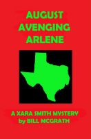 Cover for 'August Avenging Arlene - A Xara Smith Mystery'