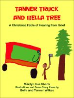 Cover for 'Tanner Truck and Bella Tree: A Christmas Fable of Healing from Grief'
