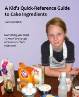 Cover for 'A Kids' Quick Reference Guide to Cake Ingredients'