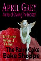 Cover for 'The Fairy Cake Bake Shoppe and 13 Other Weird Tales'