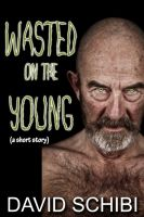 Cover for 'Wasted On The Young'
