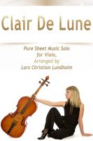 Cover for 'Clair De Lune Pure Sheet Music Solo for Viola, Arranged by Lars Christian Lundholm'