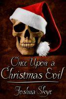 Joshua Skye - Once Upon a Christmas Evil