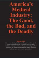 Cover for 'America's Medical Industry: the Good, the Bad, and the Deadly'