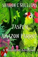 Cover for 'Jasper, Amazon Parrot: A Rainforest Adventure'