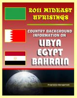 Cover for '2011 Mideast Uprisings: Country Background Information on Libya and Gaddafi, Egypt, and Bahrain - Authoritative Coverage of Government, Military, Human Rights, History'