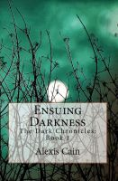 Cover for 'Ensuing Darkness  (The Dark Chronicles Book: 1)'