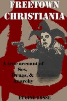 Cover for 'Freetown Christiania: A true account of: sex, drugs & anarchy'