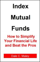 Cover for 'Index Mutual Funds: How to Simplify Your Financial Life and Beat the Pros'