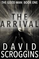 Cover for 'The Arrival (The Good Man: Book One)'