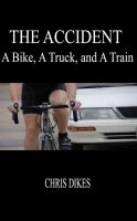 Cover for 'The Accident:  A Bike, A Truck, and A Train'