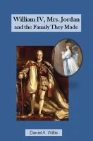 Cover for 'William IV, Mrs. Jordan, and the Family They Made'
