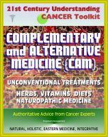 Cover for '21st Century Understanding Cancer Toolkit: Complementary and Alternative Medicine (CAM), Unconventional Treatments, Herbs, Vitamins, Diets, Naturopathic Medicine, Ayurvedic, Homeopathy'
