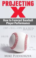 Cover for 'Projecting X: How to Forecast Baseball Player Performance'