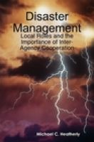 Cover for 'Disaster Management: Local Roles and the Importance of Inter Agency Cooperation'